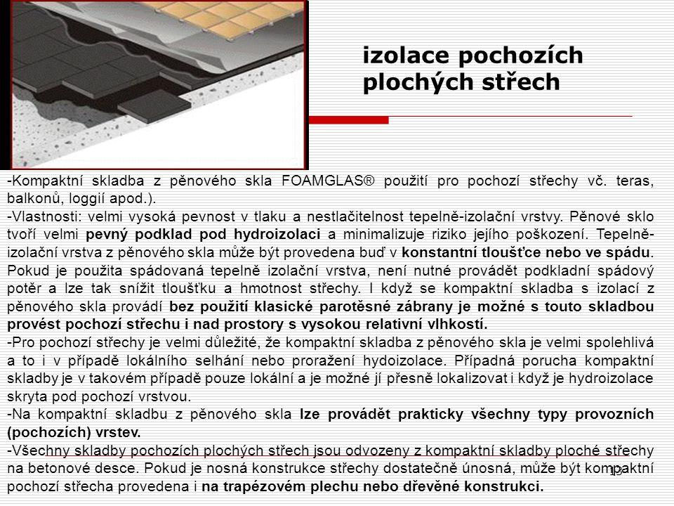 13 izolace pochozích plochých střech -Kompaktní skladba z pěnového skla FOAMGLAS® použití pro pochozí střechy vč. teras, balkonů, loggií apod.). -Vlas