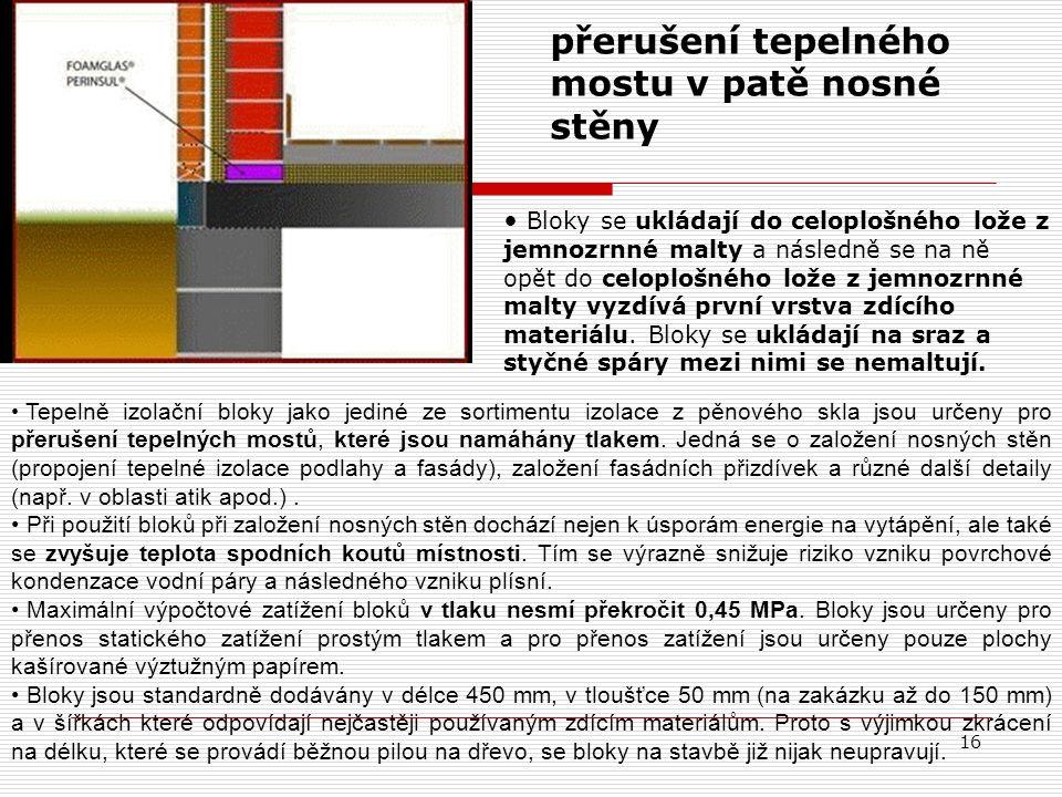 16 přerušení tepelného mostu v patě nosné stěny Tepelně izolační bloky jako jediné ze sortimentu izolace z pěnového skla jsou určeny pro přerušení tepelných mostů, které jsou namáhány tlakem.