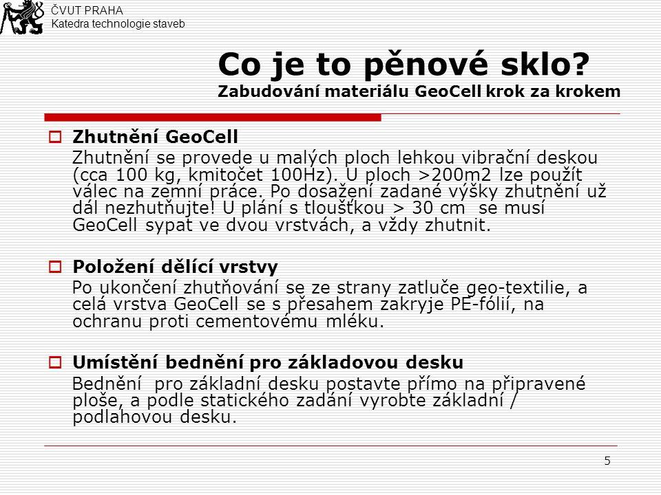 5 Co je to pěnové sklo? Zabudování materiálu GeoCell krok za krokem  Zhutnění GeoCell Zhutnění se provede u malých ploch lehkou vibrační deskou (cca