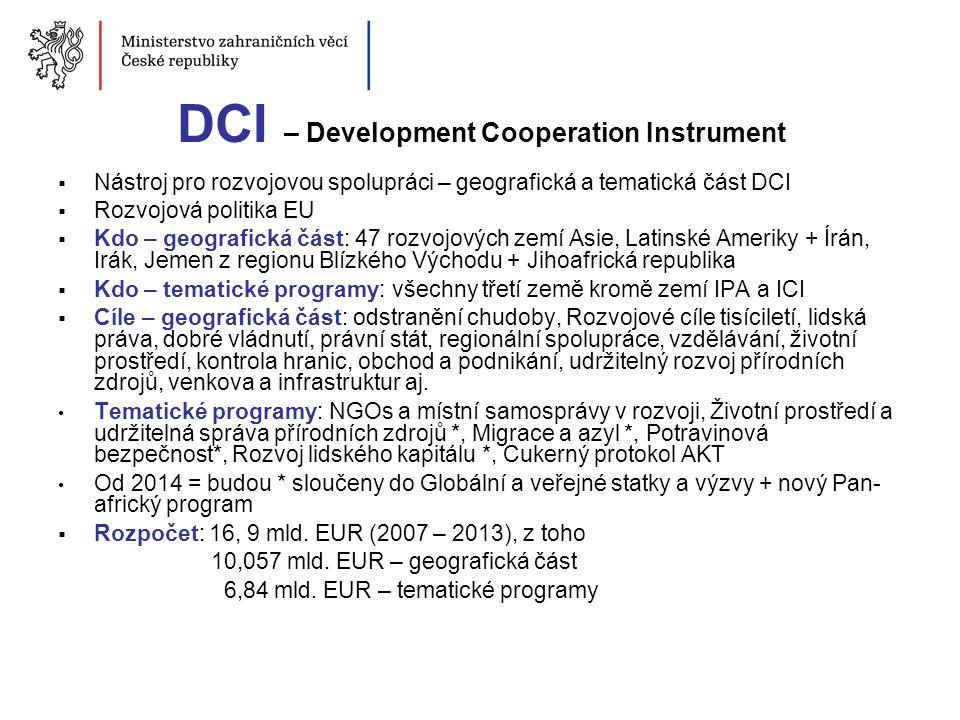 DCI – Development Cooperation Instrument  Nástroj pro rozvojovou spolupráci – geografická a tematická část DCI  Rozvojová politika EU  Kdo – geogra