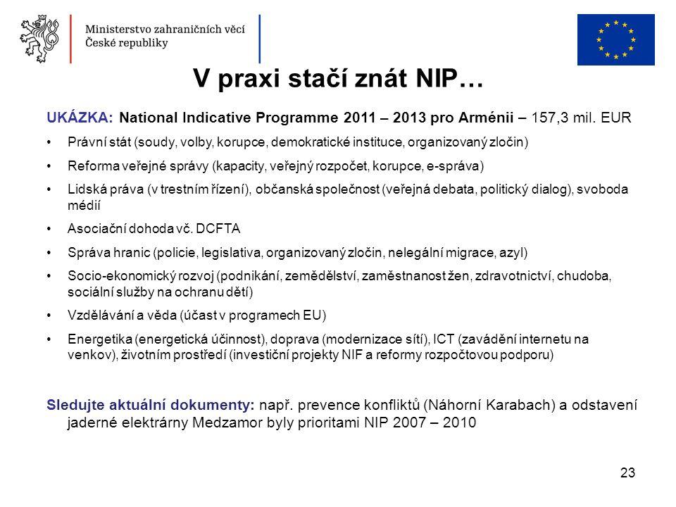 23 V praxi stačí znát NIP… UKÁZKA: National Indicative Programme 2011 – 2013 pro Arménii – 157,3 mil. EUR Právní stát (soudy, volby, korupce, demokrat
