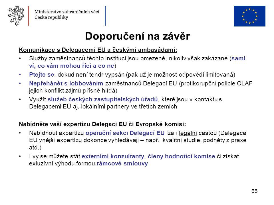 65 Doporučení na závěr Komunikace s Delegacemi EU a českými ambasádami: Služby zaměstnanců těchto institucí jsou omezené, nikoliv však zakázané (sami