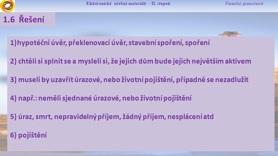 Elektronické učební materiály - II. stupeň Finanční gramotnost 1.6 Řešení 1)hypotéční úvěr, překlenovací úvěr, stavební spoření, spoření 2) chtěli si