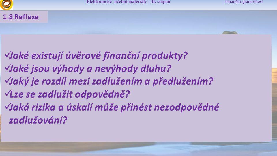 Elektronické učební materiály - II. stupeň Finanční gramotnost Jaké existují úvěrové finanční produkty? Jaké jsou výhody a nevýhody dluhu? Jaký je roz