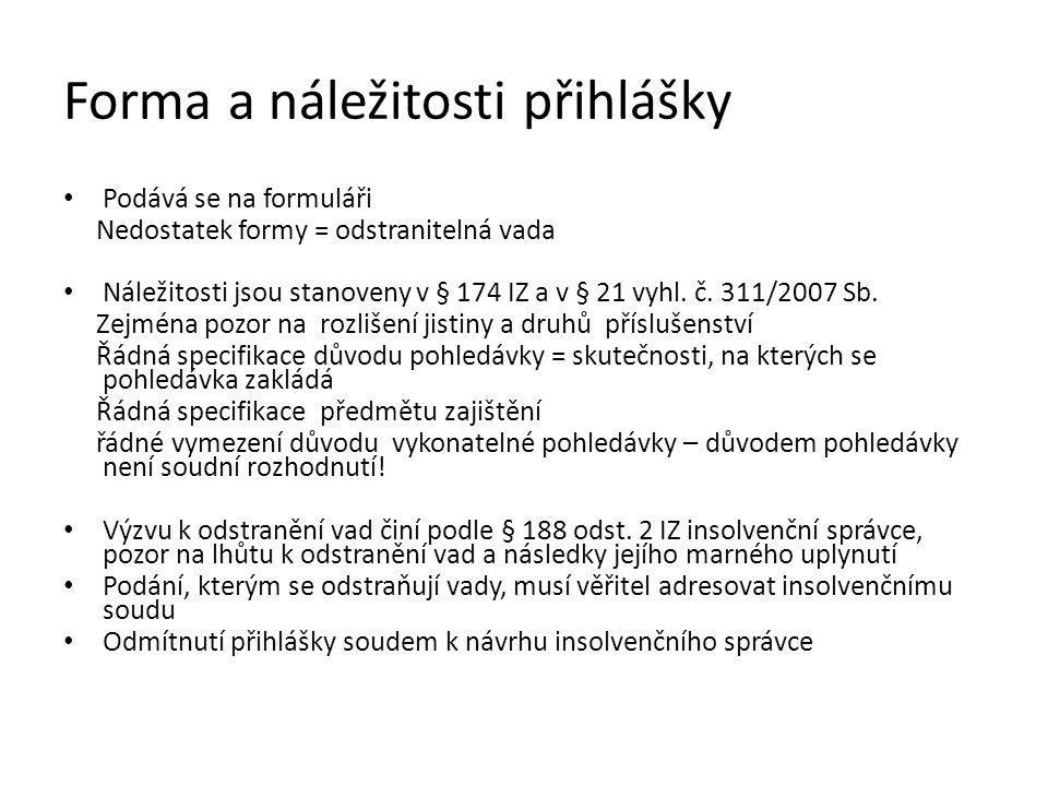 Forma a náležitosti přihlášky Podává se na formuláři Nedostatek formy = odstranitelná vada Náležitosti jsou stanoveny v § 174 IZ a v § 21 vyhl. č. 311