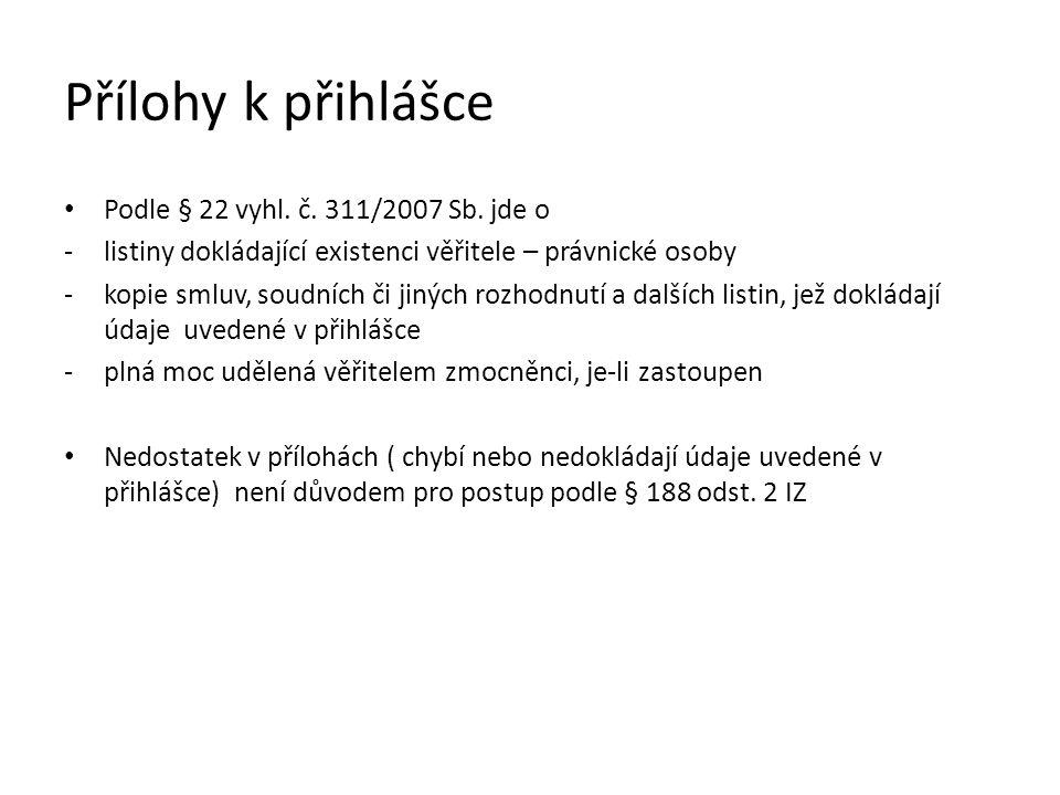 Přílohy k přihlášce Podle § 22 vyhl. č. 311/2007 Sb.