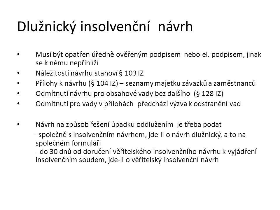 Dlužnický insolvenční návrh Musí být opatřen úředně ověřeným podpisem nebo el. podpisem, jinak se k němu nepřihlíží Náležitosti návrhu stanoví § 103 I
