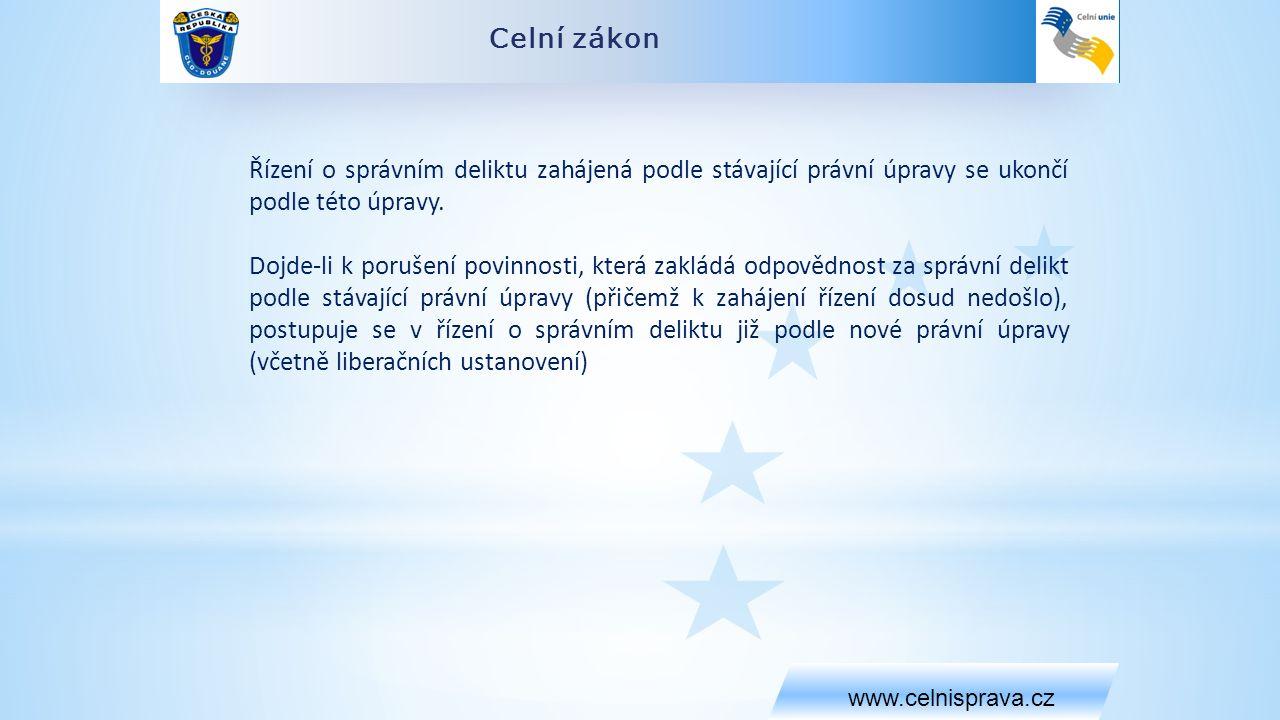 Celní zákon www.celnisprava.cz Řízení o správním deliktu zahájená podle stávající právní úpravy se ukončí podle této úpravy.
