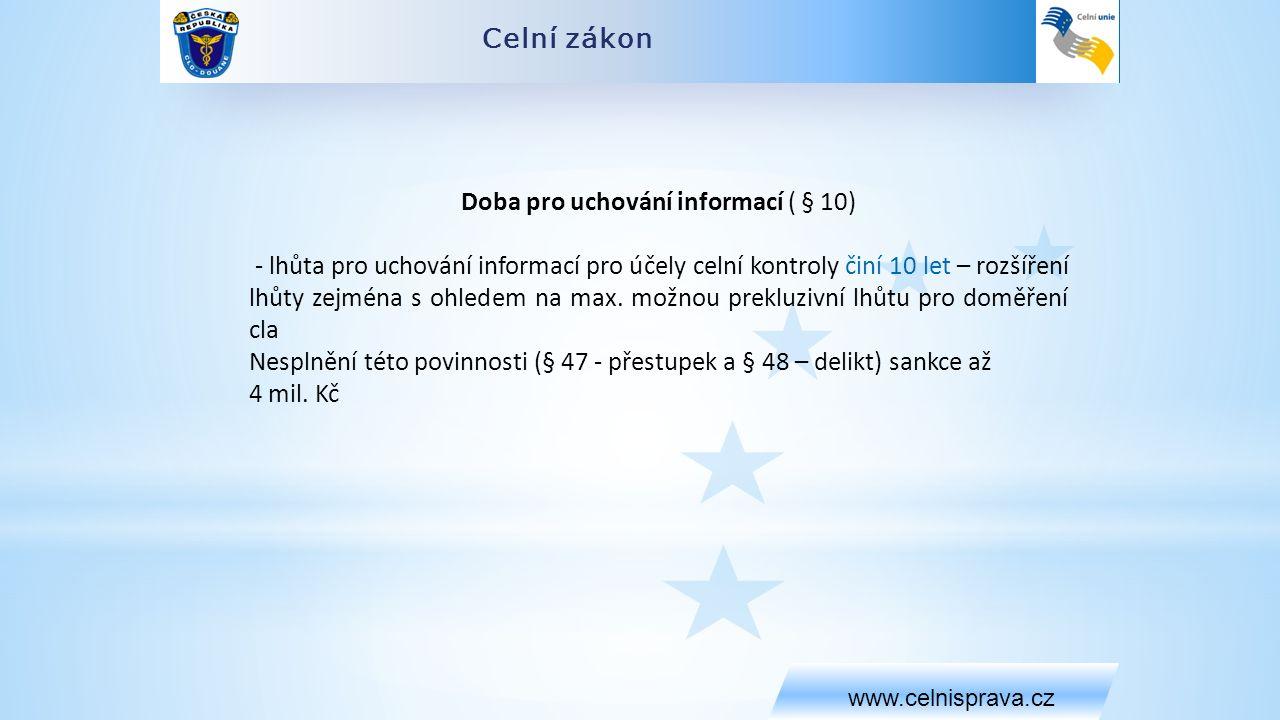 Celní zákon www.celnisprava.cz Doba pro uchování informací ( § 10) - lhůta pro uchování informací pro účely celní kontroly činí 10 let – rozšíření lhůty zejména s ohledem na max.