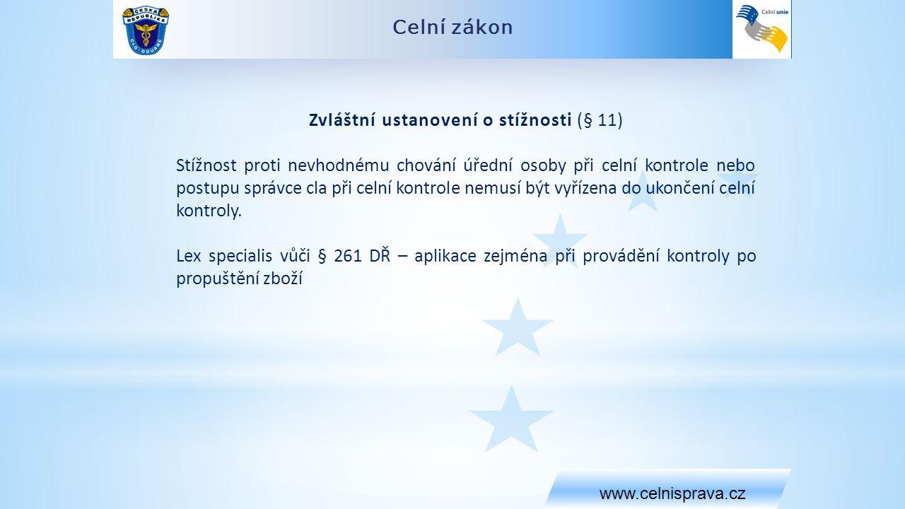 Celní zákon www.celnisprava.cz Zvláštní ustanovení o stížnosti (§ 11) Stížnost proti nevhodnému chování úřední osoby při celní kontrole nebo postupu správce cla při celní kontrole nemusí být vyřízena do ukončení celní kontroly.