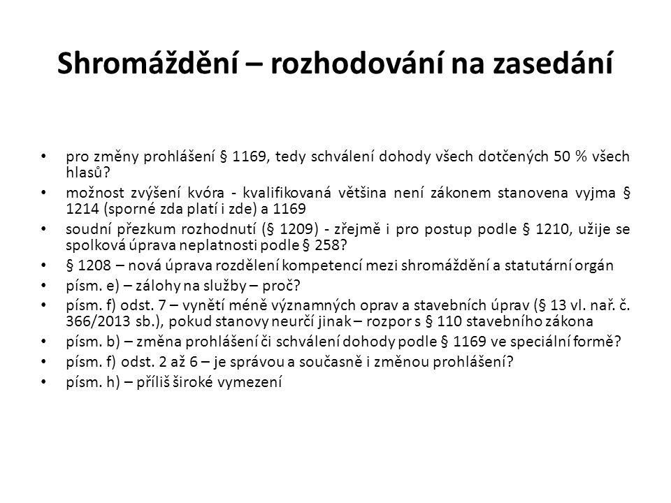 Shromáždění – rozhodování na zasedání pro změny prohlášení § 1169, tedy schválení dohody všech dotčených 50 % všech hlasů.