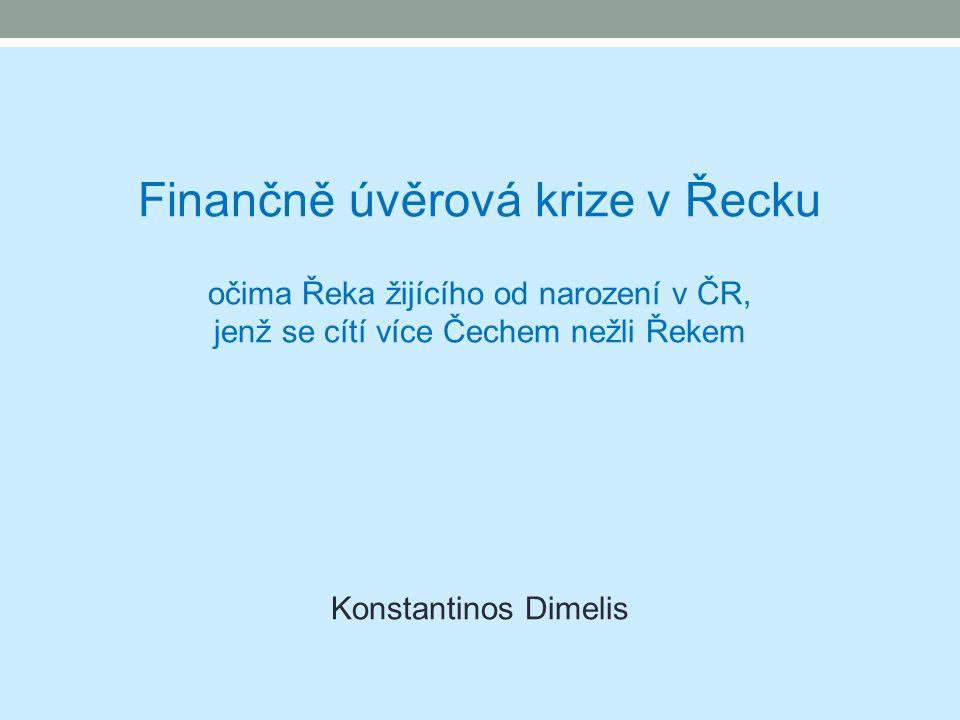 Finančně úvěrová krize v Řecku očima Řeka žijícího od narození v ČR, jenž se cítí více Čechem nežli Řekem Konstantinos Dimelis