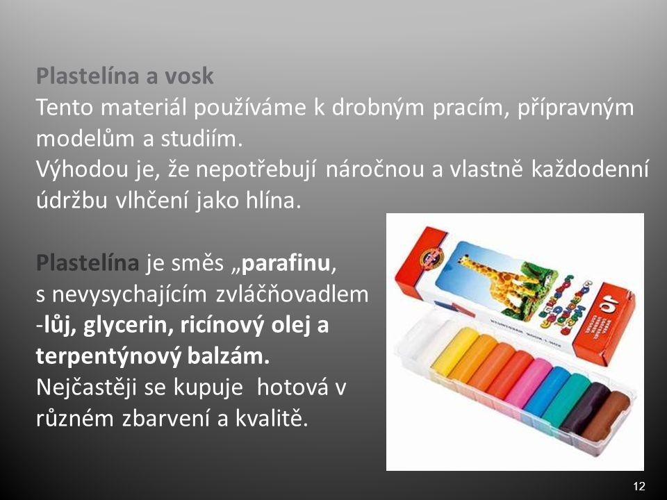 12 Plastelína a vosk Tento materiál používáme k drobným pracím, přípravným modelům a studiím.