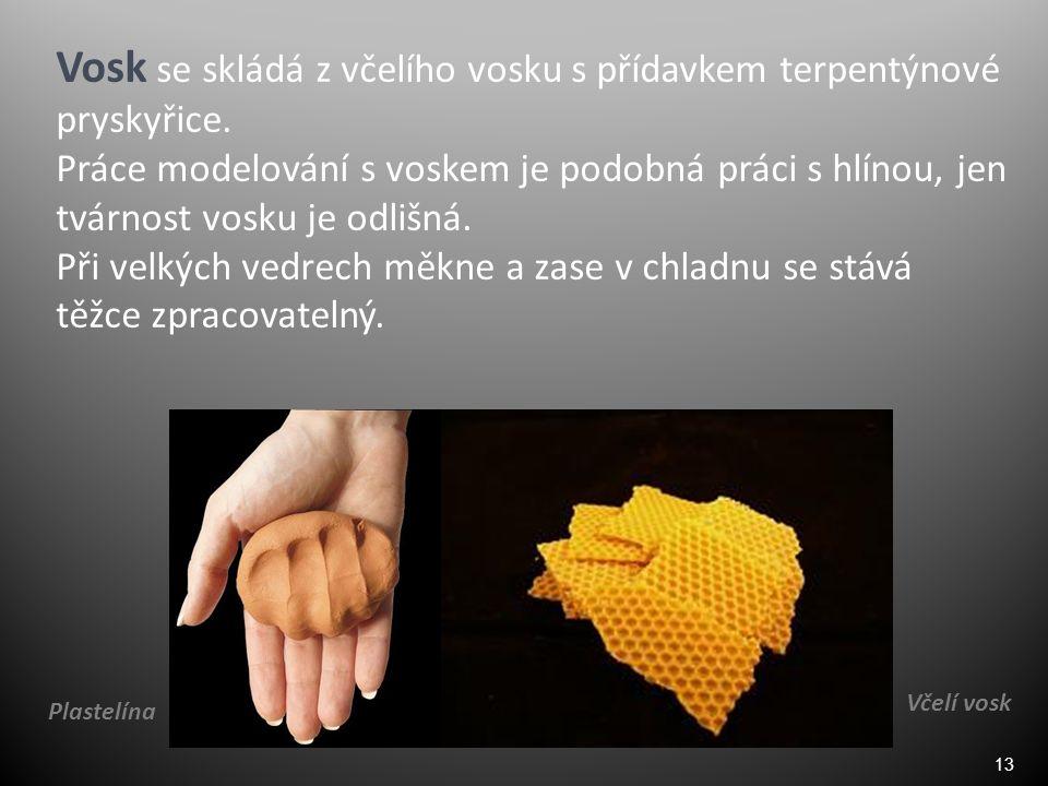 13 Vosk se skládá z včelího vosku s přídavkem terpentýnové pryskyřice.
