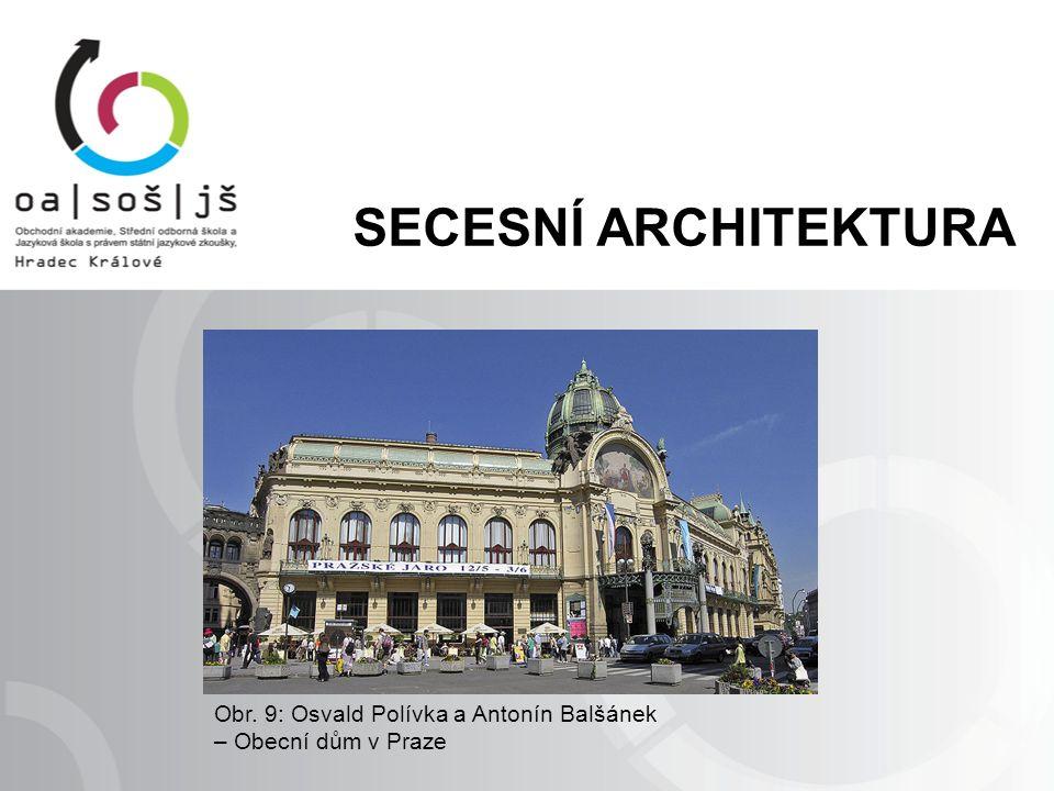 Obr. 9: Osvald Polívka a Antonín Balšánek – Obecní dům v Praze SECESNÍ ARCHITEKTURA