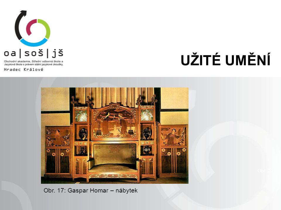 Obr. 17: Gaspar Homar – nábytek Obr. 20 UŽITÉ UMĚNÍ