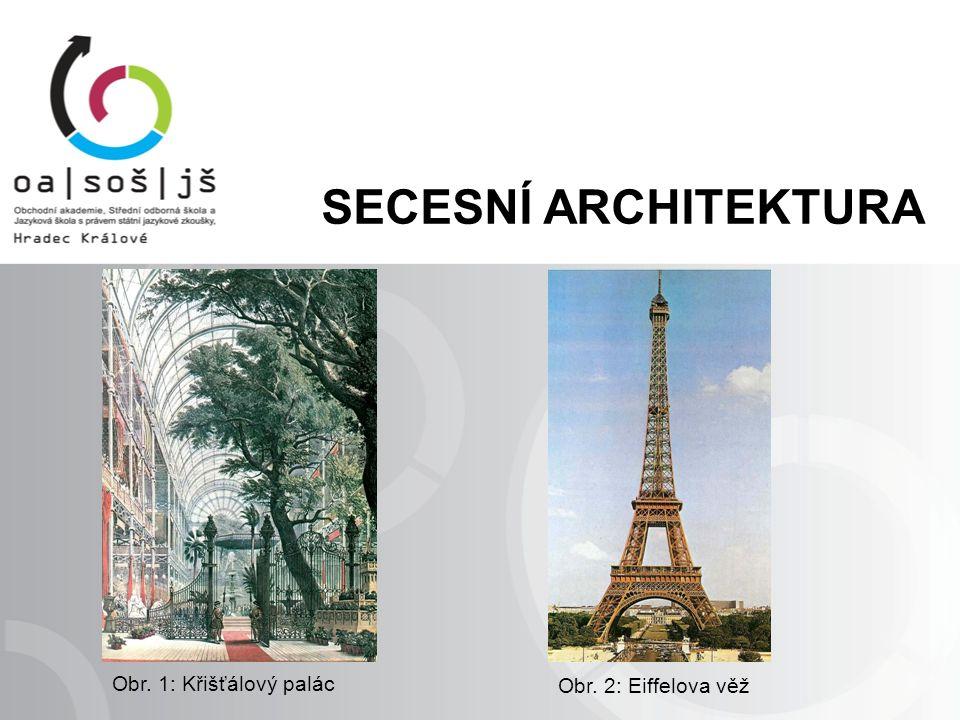 Obr. 1: Křišťálový palác Obr. 2: Eiffelova věž SECESNÍ ARCHITEKTURA