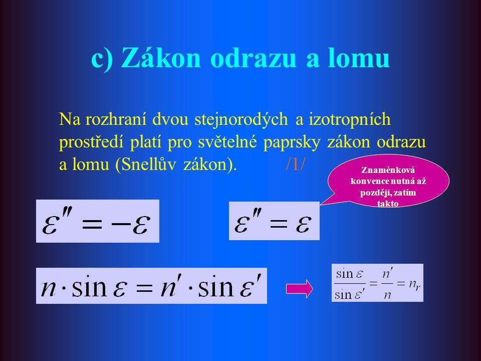 c) Zákon odrazu a lomu Na rozhraní dvou stejnorodých a izotropních prostředí platí pro světelné paprsky zákon odrazu a lomu (Snellův zákon).
