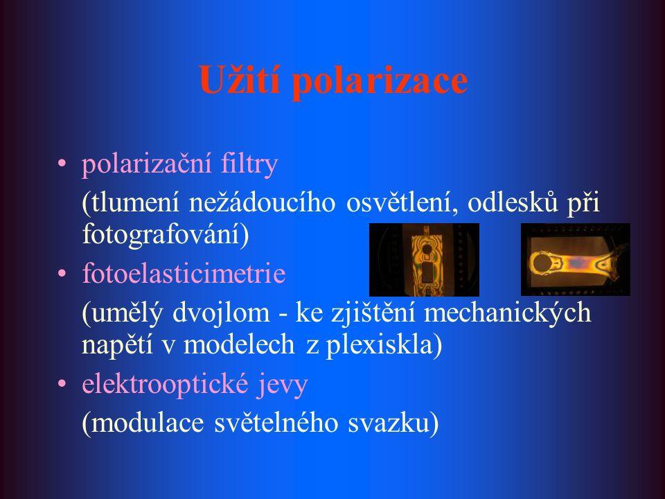 Užití polarizace polarizační filtry (tlumení nežádoucího osvětlení, odlesků při fotografování) fotoelasticimetrie (umělý dvojlom - ke zjištění mechanických napětí v modelech z plexiskla) elektrooptické jevy (modulace světelného svazku)