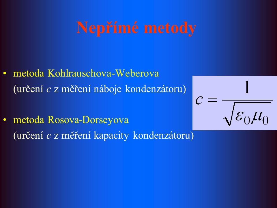 Nepřímé metody metoda Kohlrauschova-Weberova (určení c z měření náboje kondenzátoru) metoda Rosova-Dorseyova (určení c z měření kapacity kondenzátoru)