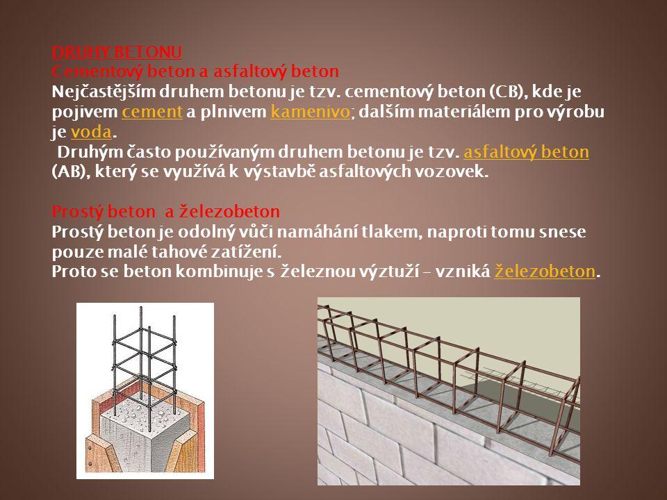DRUHY BETONU Cementový beton a asfaltový beton Nejčastějším druhem betonu je tzv. cementový beton (CB), kde je pojivem cement a plnivem kamenivo; dalš