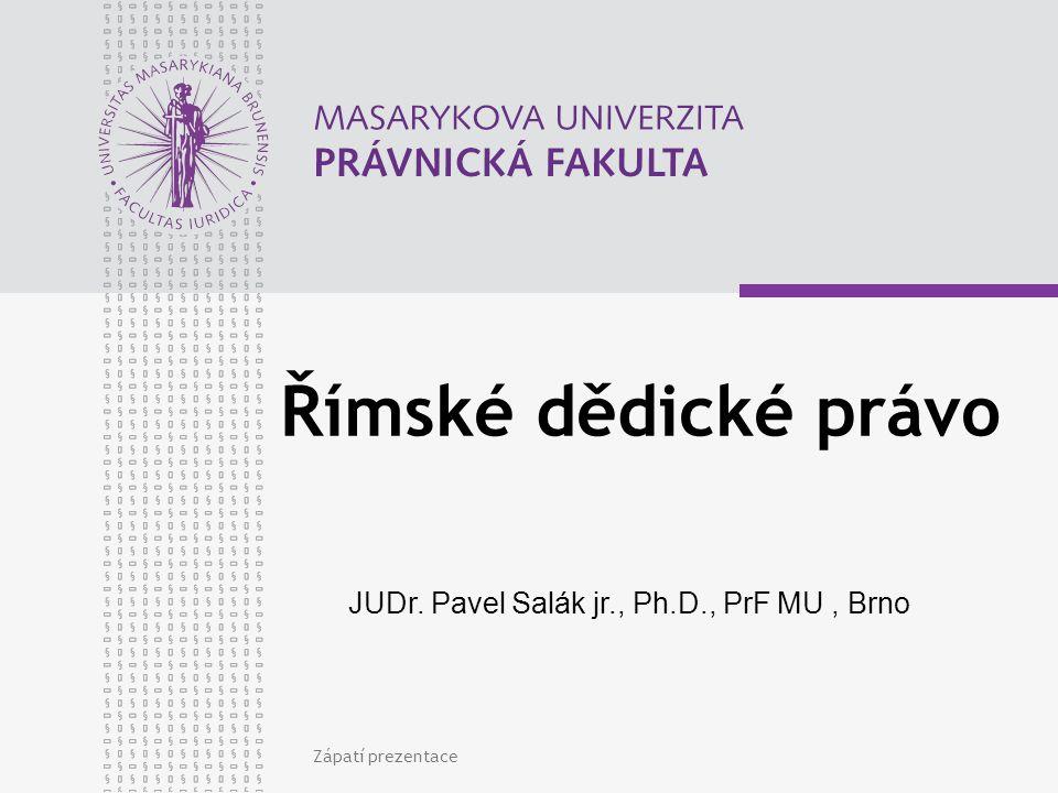Zápatí prezentace Římské dědické právo JUDr. Pavel Salák jr., Ph.D., PrF MU, Brno