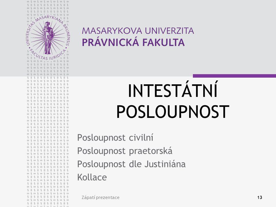 INTESTÁTNÍ POSLOUPNOST Posloupnost civilní Posloupnost praetorská Posloupnost dle Justiniána Kollace Zápatí prezentace13