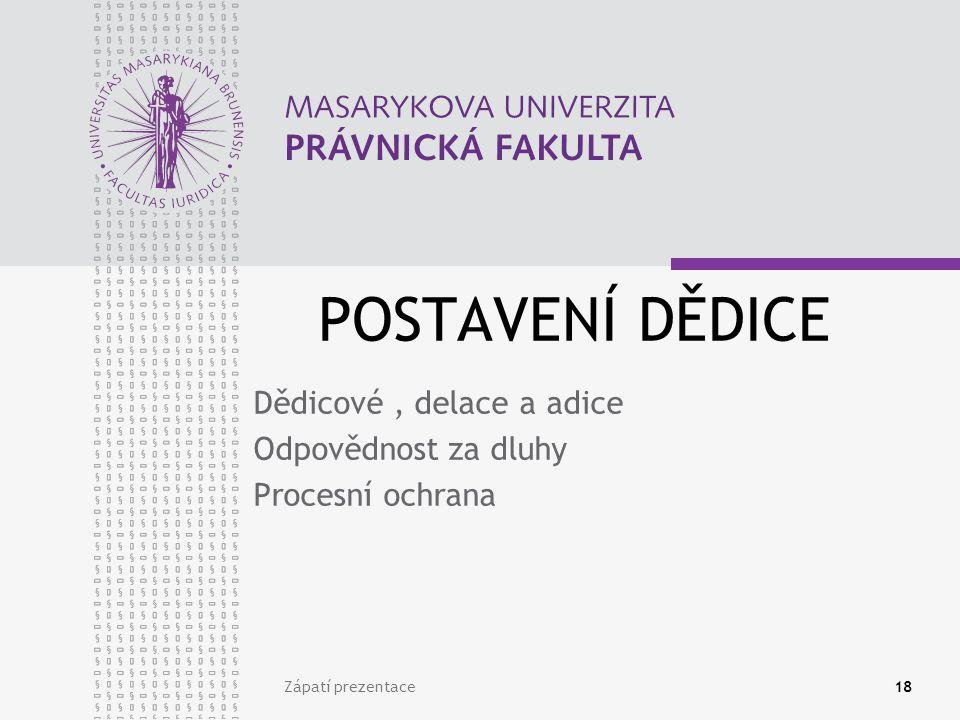 POSTAVENÍ DĚDICE Dědicové, delace a adice Odpovědnost za dluhy Procesní ochrana Zápatí prezentace18
