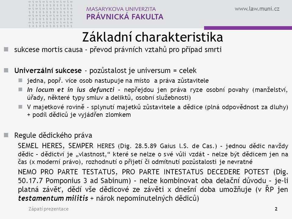 www.law.muni.cz Zápatí prezentace2 Základní charakteristika sukcese mortis causa - převod právních vztahů pro případ smrti Univerzální sukcese - pozůstalost je universum = celek jedna, popř.