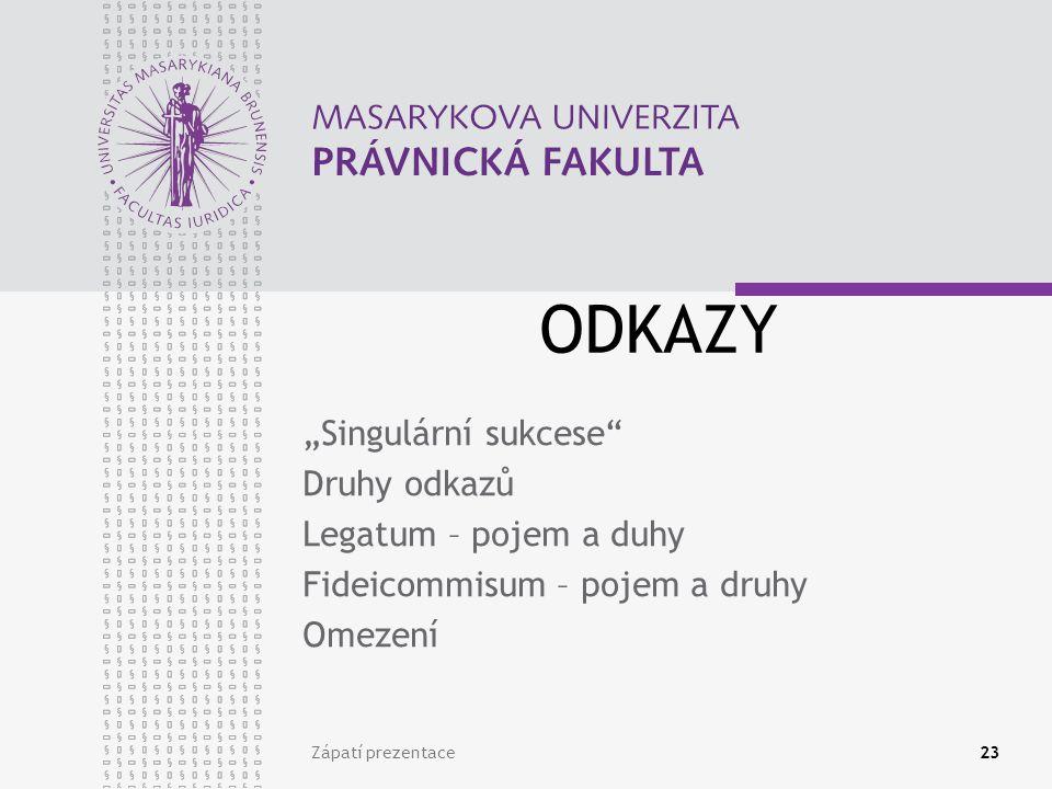 """ODKAZY """"Singulární sukcese Druhy odkazů Legatum – pojem a duhy Fideicommisum – pojem a druhy Omezení Zápatí prezentace23"""