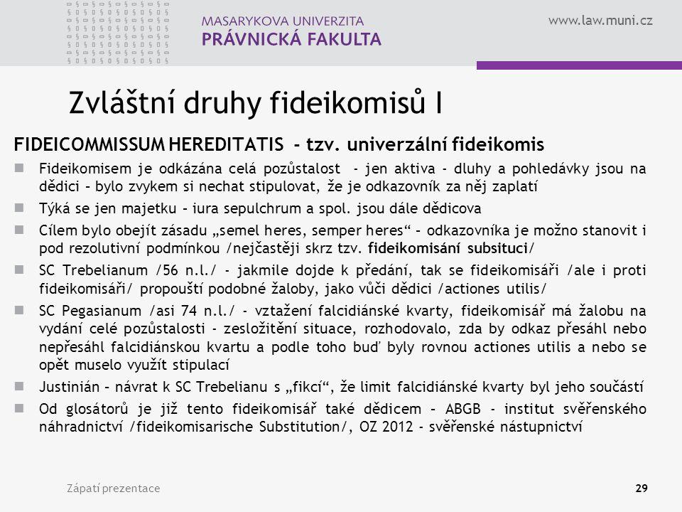 www.law.muni.cz Zvláštní druhy fideikomisů I FIDEICOMMISSUM HEREDITATIS - tzv.