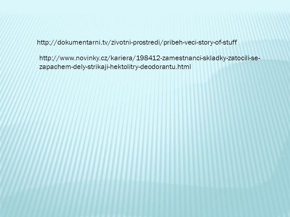 http://www.novinky.cz/kariera/198412-zamestnanci-skladky-zatocili-se- zapachem-dely-strikaji-hektolitry-deodorantu.html http://dokumentarni.tv/zivotni