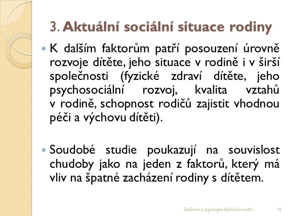 3. Aktuální sociální situace rodiny K dalším faktorům patří posouzení úrovně rozvoje dítěte, jeho situace v rodině i v širší společnosti (fyzické zdra