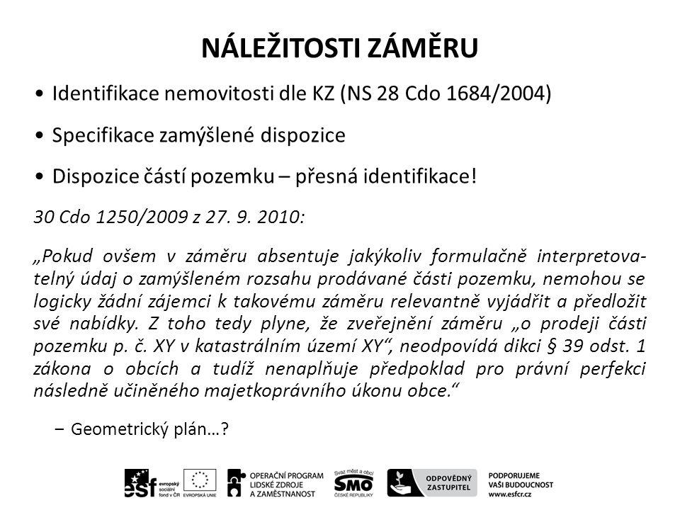 NÁLEŽITOSTI ZÁMĚRU Identifikace nemovitosti dle KZ (NS 28 Cdo 1684/2004) Specifikace zamýšlené dispozice Dispozice částí pozemku – přesná identifikace.