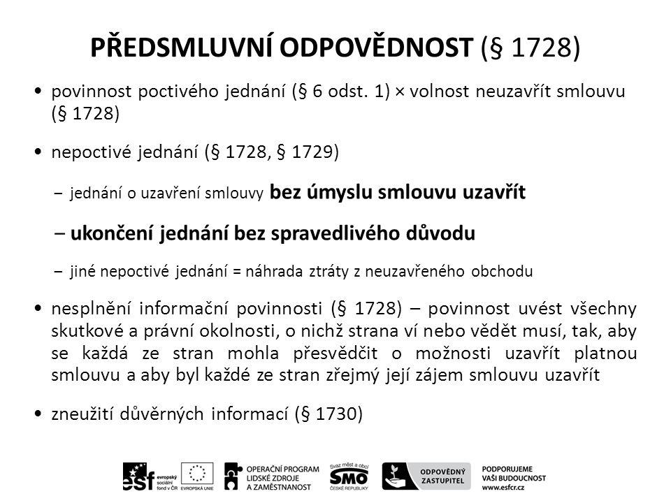 PŘEDSMLUVNÍ ODPOVĚDNOST (§ 1728) povinnost poctivého jednání (§ 6 odst.