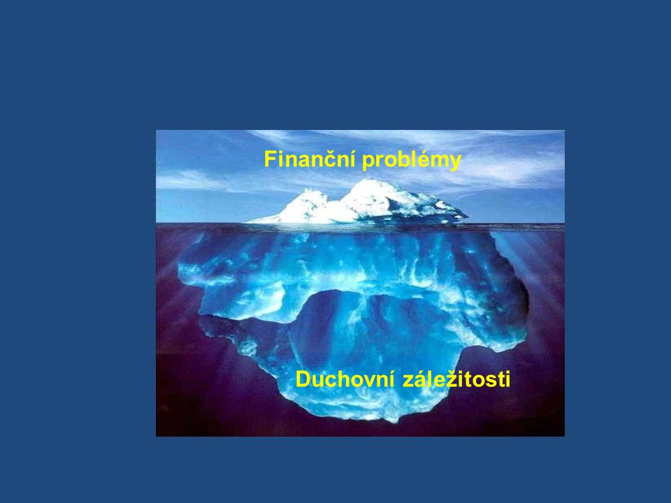Finanční problémy Duchovní záležitosti
