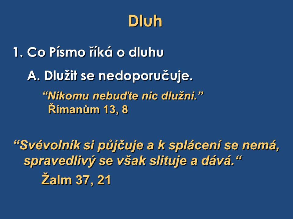 Dluh 1. Co Písmo říká o dluhu A. Dlužit se nedoporučuje.