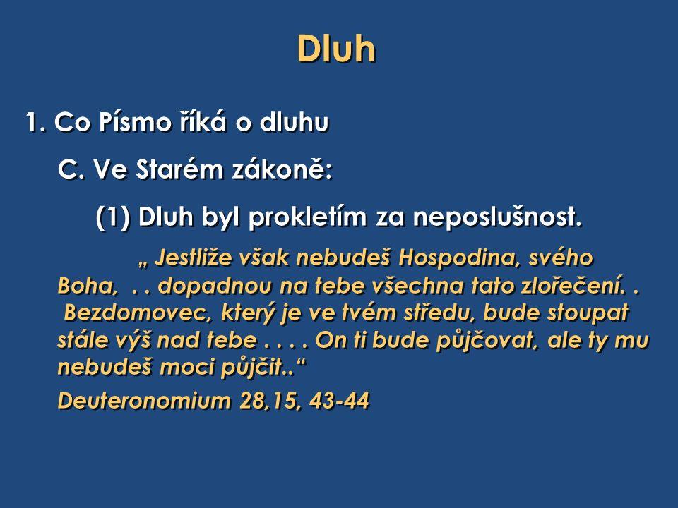 Dluh 1. Co Písmo říká o dluhu C. Ve Starém zákoně: (1) Dluh byl prokletím za neposlušnost.