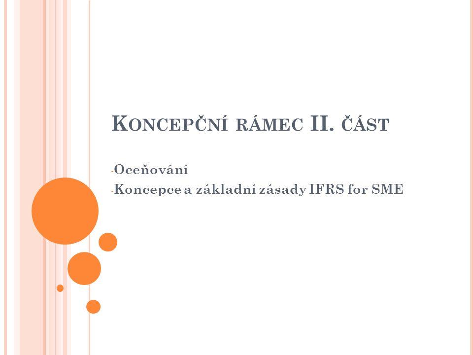 K ONCEPČNÍ RÁMEC II. ČÁST - Oceňování - Koncepce a základní zásady IFRS for SME