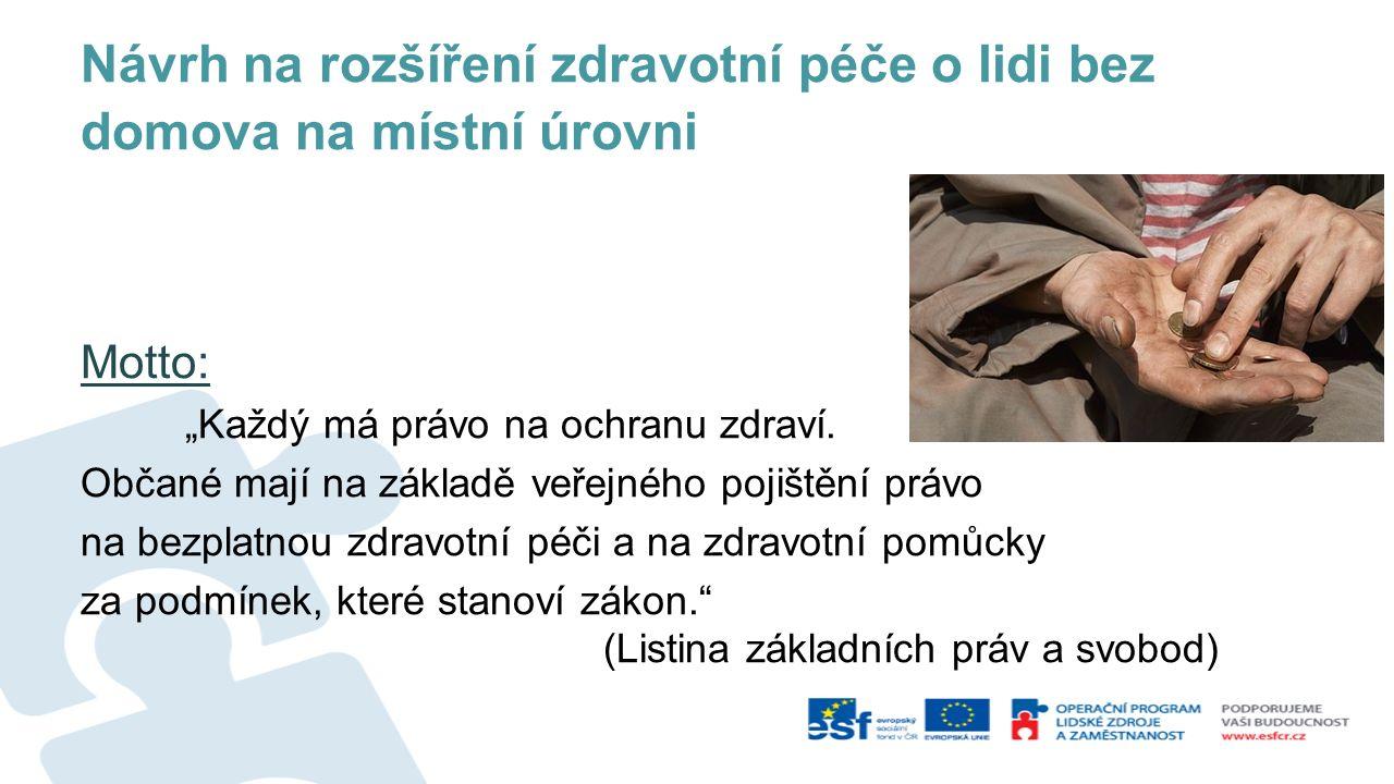 """Návrh na rozšíření zdravotní péče o lidi bez domova na místní úrovni Motto: """"Každý má právo na ochranu zdraví. Občané mají na základě veřejného pojišt"""