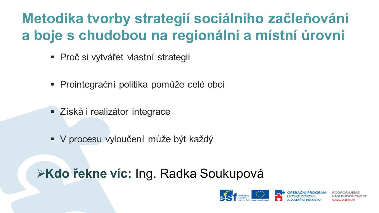 Metodika tvorby strategií sociálního začleňování a boje s chudobou na regionální a místní úrovni  Proč si vytvářet vlastní strategii  Prointegrační