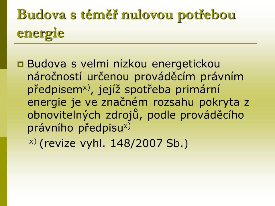 Budova s téměř nulovou potřebou energie  Budova s velmi nízkou energetickou náročností určenou prováděcím právním předpisem x), jejíž spotřeba primární energie je ve značném rozsahu pokryta z obnovitelných zdrojů, podle prováděcího právního předpisu x) x) (revize vyhl.