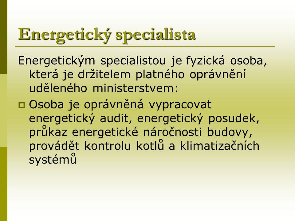 Energetický specialista Energetickým specialistou je fyzická osoba, která je držitelem platného oprávnění uděleného ministerstvem:  Osoba je oprávněná vypracovat energetický audit, energetický posudek, průkaz energetické náročnosti budovy, provádět kontrolu kotlů a klimatizačních systémů