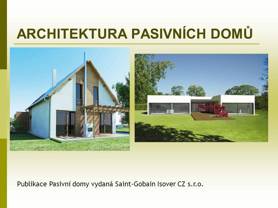 ARCHITEKTURA PASIVNÍCH DOMŮ Publikace Pasivní domy vydaná Saint-Gobain Isover CZ s.r.o.