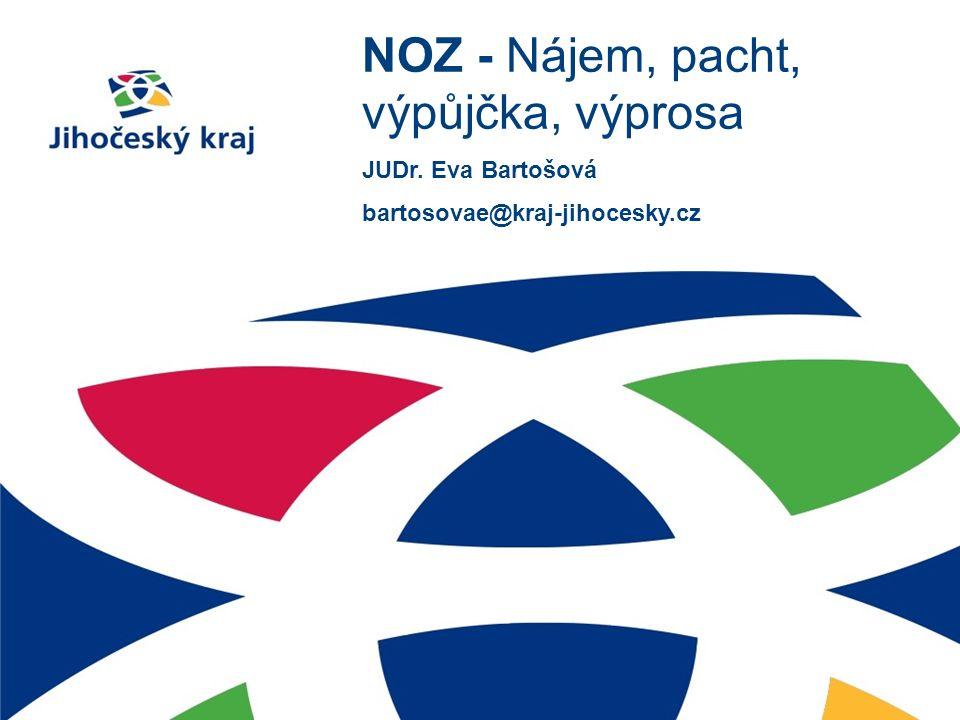 NOZ - Nájem, pacht, výpůjčka, výprosa JUDr. Eva Bartošová bartosovae@kraj-jihocesky.cz