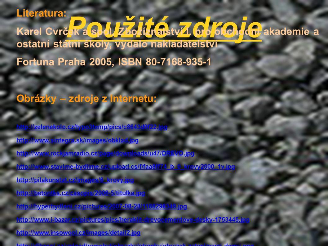 Použité zdroje Literatura: Karel Cvrček a spol, Zbožíznalství I. pro obchodní akademie a ostatní státní školy, vydalo nakladatelství Fortuna Praha 200