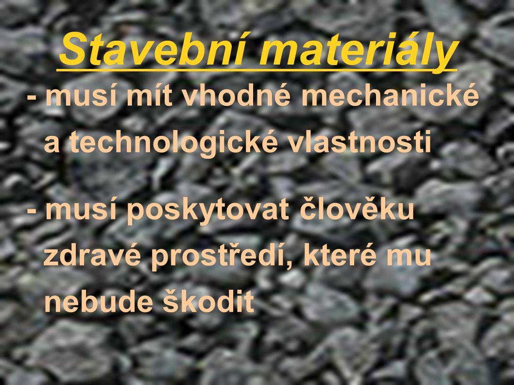 Stavební materiály - musí mít vhodné mechanické a technologické vlastnosti - musí poskytovat člověku zdravé prostředí, které mu nebude škodit