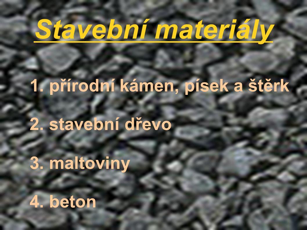 Stavební materiály 1. přírodní kámen, písek a štěrk 2. stavební dřevo 3. maltoviny 4. beton