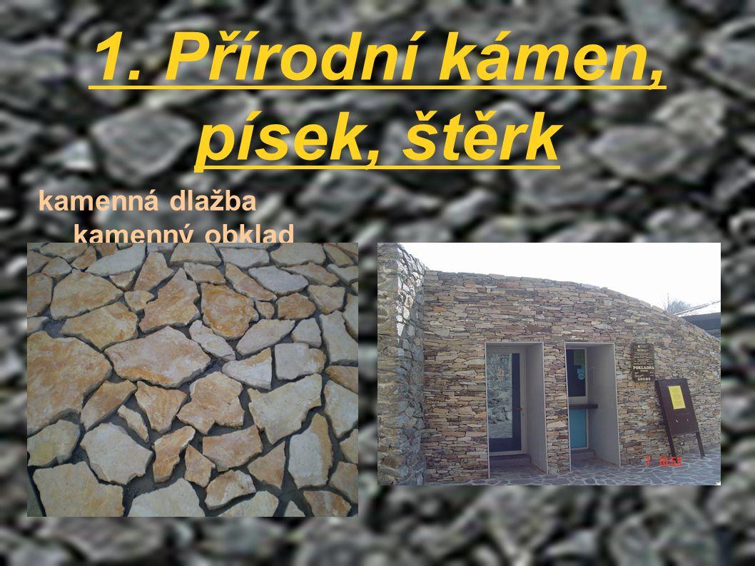 1. Přírodní kámen, písek, štěrk kamenná dlažba kamenný obklad
