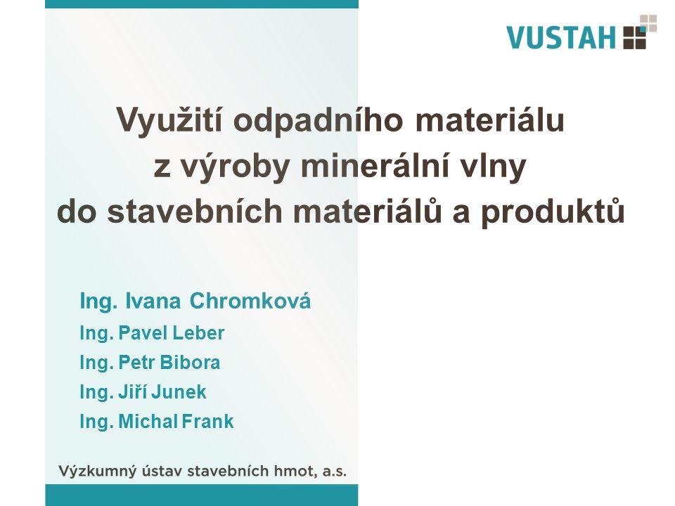 Využití odpadního materiálu z výroby minerální vlny do stavebních materiálů a produktů Ing.